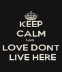 KEEP CALM Cus  LOVE DONT  LIVE HERE - Personalised Poster A4 size