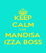 KEEP CALM CUS MANDISA IZZA BOSS - Personalised Poster A4 size