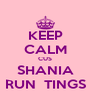 KEEP CALM CUS SHANIA RUN  TINGS - Personalised Poster A4 size