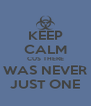 KEEP CALM CUS THERE WAS NEVER JUST ONE - Personalised Poster A4 size