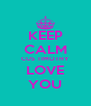 KEEP CALM CUS TIMOTHY LOVE YOU - Personalised Poster A4 size