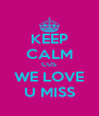 KEEP CALM CUS WE LOVE U MISS - Personalised Poster A4 size