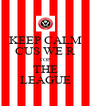 KEEP CALM CUS WE R TOP THE LEAGUE - Personalised Poster A4 size