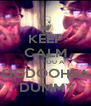 KEEP CALM CUS YOU A DOODOOHEAD  DUMMY - Personalised Poster A4 size