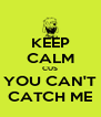 KEEP CALM CUS YOU CAN'T CATCH ME - Personalised Poster A4 size