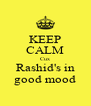 KEEP CALM Cux Rashid's in good mood - Personalised Poster A4 size