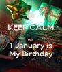 KEEP CALM  cuz 1 January is My Birthday - Personalised Poster A4 size