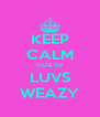 KEEP CALM CUZ 1D LUVS WEAZY - Personalised Poster A4 size