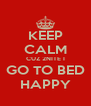 KEEP CALM CUZ 2NITE I GO TO BED HAPPY - Personalised Poster A4 size