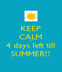 KEEP CALM cuz  4 days left till SUMMER!! - Personalised Poster A4 size