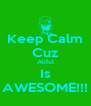 Keep Calm Cuz Aliful Is AWESOME!!! - Personalised Poster A4 size
