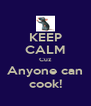 KEEP CALM Cuz Anyone can cook! - Personalised Poster A4 size