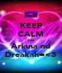 KEEP CALM cuz Ariana nd Dreakah=<3 - Personalised Poster A4 size