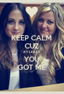 KEEP CALM CUZ AT LEAST YOU GOT ME - Personalised Poster A4 size