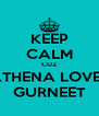 KEEP CALM CUZ ATHENA LOVES GURNEET - Personalised Poster A4 size