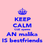 KEEP CALM CUZ ayanna AN malika IS bestfriends - Personalised Poster A4 size