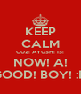 KEEP CALM CUZ! AYUSH! IS! NOW! A! GOOD! BOY! :D - Personalised Poster A4 size