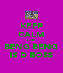 KEEP CALM CUZ BENG BENG IS D BOSS - Personalised Poster A4 size