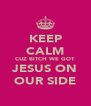 KEEP CALM CUZ BITCH WE GOT JESUS ON OUR SIDE - Personalised Poster A4 size