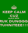 KEEP CALM CUZ BLACK BESS BRUK DUNGGGG TUHNITEEE!!! - Personalised Poster A4 size