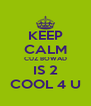 KEEP CALM CUZ BOWAD IS 2 COOL 4 U - Personalised Poster A4 size