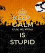 KEEP  CALM CUZ BOWAD IS STUPID - Personalised Poster A4 size