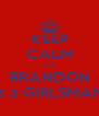 KEEP CALM cuz BRANDON is a GIRLSMAN - Personalised Poster A4 size