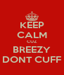 KEEP CALM CUZ BREEZY DONT CUFF - Personalised Poster A4 size