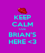 KEEP CALM CUZ BRIAN'S HERE <3 - Personalised Poster A4 size