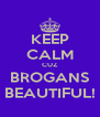 KEEP CALM CUZ BROGANS BEAUTIFUL! - Personalised Poster A4 size