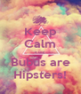 Keep Calm cuz Bubus are Hipsters! - Personalised Poster A4 size