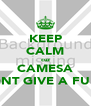 KEEP CALM cuz CAMESA DNT GIVE A FUK - Personalised Poster A4 size