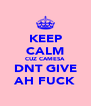 KEEP CALM CUZ CAMESA DNT GIVE AH FUCK - Personalised Poster A4 size