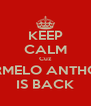 KEEP CALM Cuz CARMELO ANTHONY IS BACK - Personalised Poster A4 size