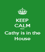 KEEP CALM Cuz Cathy is in the House - Personalised Poster A4 size