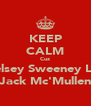 KEEP CALM Cuz Chelsey Sweeney Luvs Jack Mc'Mullen - Personalised Poster A4 size