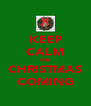 KEEP CALM Cuz CHRISTMAS COMING - Personalised Poster A4 size