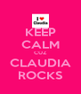 KEEP CALM CUZ CLAUDIA ROCKS - Personalised Poster A4 size
