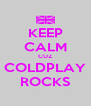 KEEP CALM CUZ COLDPLAY ROCKS - Personalised Poster A4 size