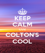 KEEP CALM CUZ COLTON'S COOL - Personalised Poster A4 size