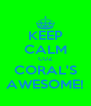 KEEP CALM CUZ CORAL'S AWESOME! - Personalised Poster A4 size