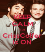 KEEP CALM 'cuz CrissColfer is ON - Personalised Poster A4 size