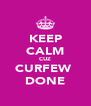 KEEP CALM CUZ CURFEW  DONE - Personalised Poster A4 size