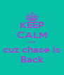 KEEP CALM cuz  cuz chase is Back - Personalised Poster A4 size