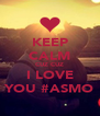 KEEP CALM CUZ CUZ  I LOVE  YOU #ASMO - Personalised Poster A4 size