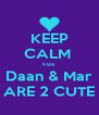 KEEP CALM  cuz Daan & Mar ARE 2 CUTE - Personalised Poster A4 size