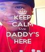 KEEP CALM CUZ DADDY'S HERE - Personalised Poster A4 size