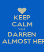 KEEP CALM CUZ DARREN IS ALMOST HERE - Personalised Poster A4 size