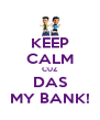 KEEP CALM CUZ DAS MY BANK! - Personalised Poster A4 size