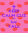 KEEP CALM CUZ DD luv YALL - Personalised Poster A4 size